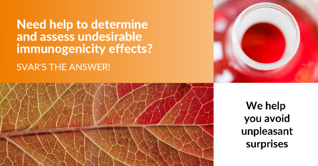 Determine and assess undesirable immunogenicity effects